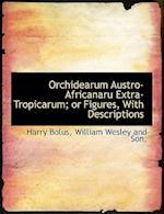 Orchidearum Austro-Africanaru Extra- Tropicarum; or Figures, With Descriptions