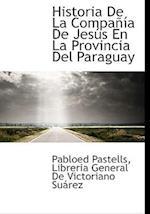 Historia de La Compa a de Jes?'s En La Provincia del Paraguay af Pablo Pastells