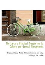 The Larch a Practical Treatise on Its Culture and General Management af Christopher Young Michie