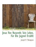 Jesus Von Nazareth; Sein Leben, Fur Die Jugend Erzahlt af Joseph P. Thompson