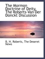The Mormon Doctrine of Deity. the Roberts-Van Der Donckt Discussion