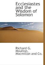 Ecclesiastes and the Wisdom of Solomon af Richard G. Moulton