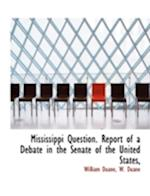Mississippi Question. Report of a Debate in the Senate of the United States,