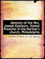 Memoirs of the REV. Joseph Eastburn, Stated Preacher in the Mariner's Church, Philadelphia