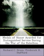 Medals of Honor Awarded for Distinguished Service During the War of the Rebellion. af Frederick H. Stafford, Richard C. Drum