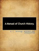 A Manual of Church History. af A. C. Jennings