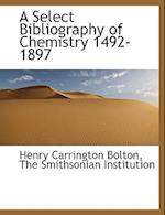 A Select Bibliography of Chemistry 1492-1897 af Henry Carrington Bolton