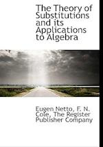 The Theory of Substitutions and Its Applications to Algebra af F. N. Cole, Eugen Netto