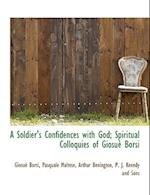 A Soldier's Confidences with God; Spiritual Colloquies of Giosu Borsi af Pasquale Maltese, Giosue Borsi