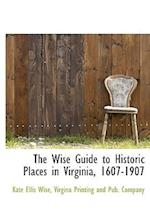 The Wise Guide to Historic Places in Virginia, 1607-1907 af Kate Ellis Wise