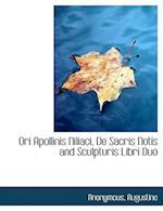 Ori Apollinis Niliaci, de Sacris Notis and Sculpturis Libri Duo