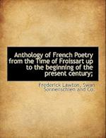 Anthology of French Poetry from the Time of Froissart Up to the Beginning of the Present Century; af Frederick Lawton