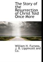 The Story of the Resurrection of Christ Told Once More af William H. Furness