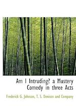 Am I Intruding? a Mustery Comedy in Three Acts af Frederick G. Johnson