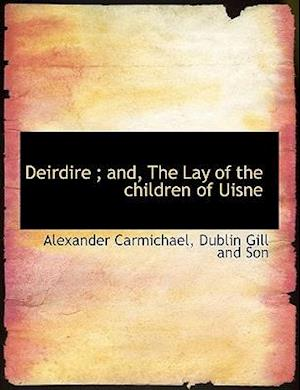Deirdire; And, the Lay of the Children of Uisne