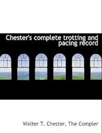 Chester's Complete Trotting and Pacing Record af Walter T. Chester