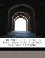 The Buliding of St. Louis from Many Points of View by Notable Persons