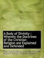 A Body of Divinity : Wherein the Doctrines of the Christian Religion are Explained and Defended