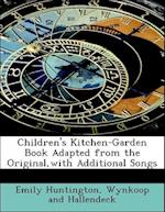 Children's Kitchen-Garden Book Adapted from the Original,with Additional Songs af Emily Huntington