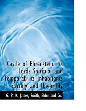 Castle of Ehrenstein; Its Lords Spiritual and Temporal; Its Inhabitants Earthly and Unearthly