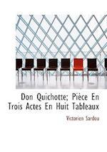 Don Quichotte; Pi Ce En Trois Actes En Huit Tableaux