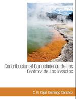 Contribucion Al Conocimiento de Los Centros de Los Insectos af S. R. Cajal, Domingo Snchez