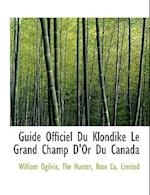 Guide Officiel Du Klondike Le Grand Champ D'Or Du Canada af William Ogilvie