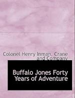 Buffalo Jones Forty Years of Adventure af Colonel Henry Inman