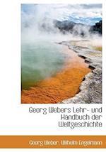 Georg Webers Lehr- Und Handbuch Der Weltgeschichte af Georg Weber