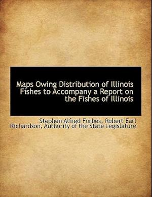 Bog, paperback Maps Owing Distribution of Illinois Fishes to Accompany a Report on the Fishes of Illinois af Robert Earl Richardson, Stephen Alfred Forbes
