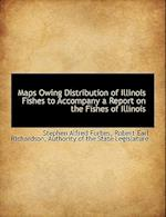 Maps Owing Distribution of Illinois Fishes to Accompany a Report on the Fishes of Illinois af Robert Earl Richardson, Stephen Alfred Forbes