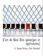 L'Art de Bien Dire (Principes Et Applications)