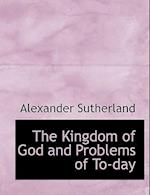 The Kingdom of God and Problems of To-Day af Alexander Sutherland