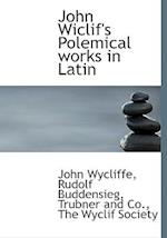 John Wiclif's Polemical Works in Latin