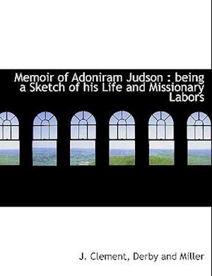 Memoir of Adoniram Judson : being a Sketch of his Life and Missionary Labors