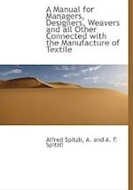 A Manual for Managers, Designers, Weavers and All Other Connected with the Manufacture of Textile af Alfred Spitzli
