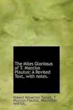 The Miles Gloriosus of T. Maccius Plautus af Robert Yelverton Tyrrell, T. Maccius Plautus
