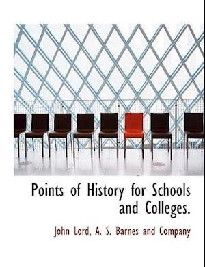 Points of History for Schools and Colleges.