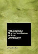 Pathologische Pflanzenanatomie. in Ihren Grundzugen