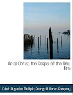On to Christ; The Gospel of the New Era