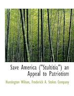 "Save America (""Stultitia"") an Appeal to Patriotism af Huntington Wilson"