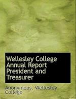 Wellesley College Annual Report President and Treasurer