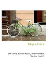 Reliqui Celtic af John Kennedy, Alexander Macbain, Alexander Cameron