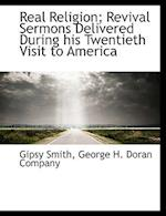 Real Religion; Revival Sermons Delivered During His Twentieth Visit to America