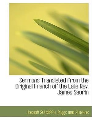 Sermons Translated from the Original French of the Late Rev. James Saurin