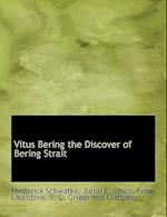 Vitus Bering the Discover of Bering Strait af Frederick Schwatka, Peter Lauridsen, Julius E. Olson