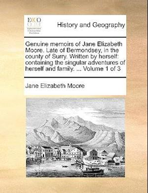 Genuine memoirs of Jane Elizabeth Moore. Late of Bermondsey, in the county of Surry. Written by herself: containing the singular adventures of herself