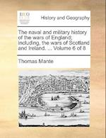 The Naval and Military History of the Wars of England; Including, the Wars of Scotland and Ireland. ... Volume 6 of 8 af Thomas Mante