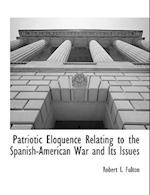 Patriotic Eloquence Relating to the Spanish-American War and Its Issues af Robert I. Fulton, Thomas C. Trueblood