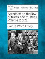 A Treatise on the Law of Trusts and Trustees. Volume 2 of 2